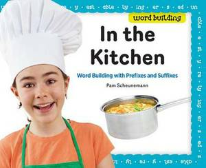 In the Kitchen: Word Building with Prefixes and Suffixes