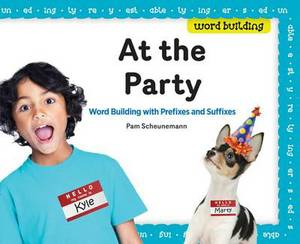 At the Party: : Word Building with Prefixes and Suffixes