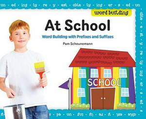 At School: Word Building with Prefixes and Suffixes
