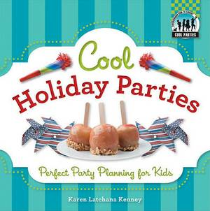 Cool Holiday Parties: Perfect Party Planning for Kids: Perfect Party Planning for Kids