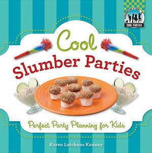 Cool Slumber Parties: Perfect Party Planning for Kids: Perfect Party Planning for Kids