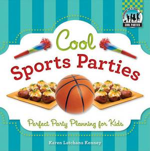 Cool Sports Parties: Perfect Party Planning for Kids: Perfect Party Planning for Kids