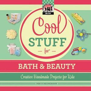 Cool Stuff for Bath & Beauty: Creative Handmade Projects for Kids: Creative Handmade Projects for Kids