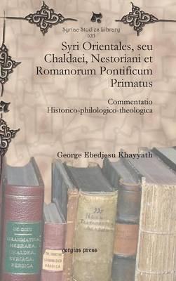 Syri Orientales, Seu Chaldaei, Nestoriani Et Romanorum Pontificum Primatus
