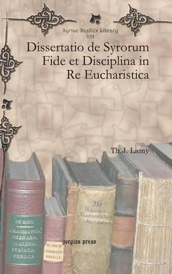 Dissertatio de Syrorum Fide Et Disciplina in Re Eucharistica