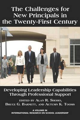 The Challenges for New Principals in the 21st Century: Developing Leadership Capabilities Through Professional Support (PB)