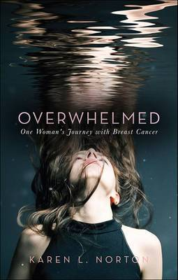 Overwhelmed: One Woman's Journey with Breast Cancer
