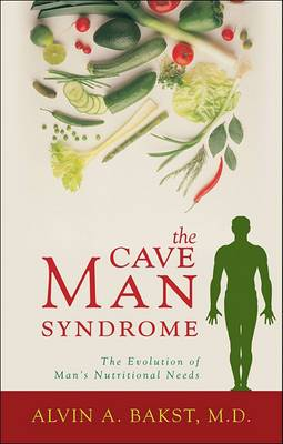 The Cave Man Syndrome: The Evolution of Man's Nutritional Needs