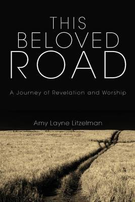 This Beloved Road: A Journey of Revelation and Worship