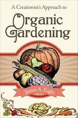 A Creationist's Approach to Organic Gardening