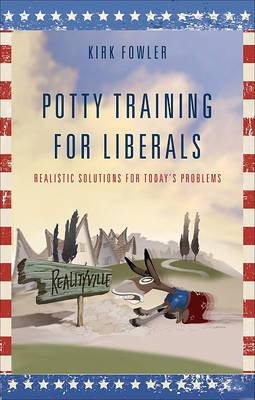 Potty Training for Liberals: Realistic Solutions for Todays Problems