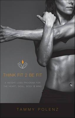 Think Fit 2 Be Fit: A Weight Loss Program for the Heart, Soul, Body, & Mind