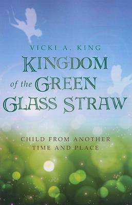 Kingdom of the Green Glass Straw: Child from Another Time and Place
