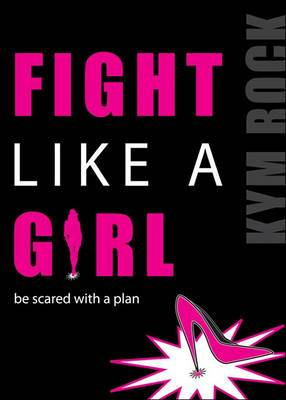 Fight Like a Girl: Be Scared with a Plan