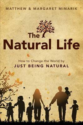 The Natural Life: How to Change the World by Just Being Natural
