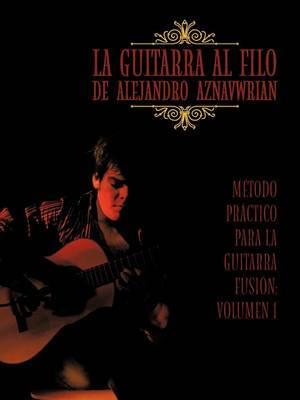 La Guitarra Al Filo de Alejandro Aznavwrian