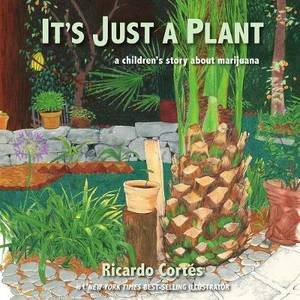 It's Just a Plant: A Children's Story about Marijuana, Updated Edition