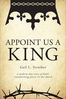 Appoint Us a King: A Modern-Day Story of God's Transforming Power in the Church