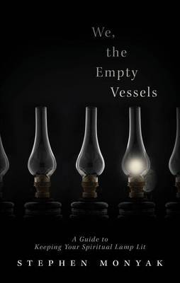 We, the Empty Vessels: A Guide to Keeping Your Spiritual Lamp Lit
