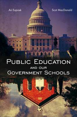 Public Education and Our Government Schools: An Expose