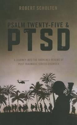 Psalm Twenty-Five & PTSD  : A Journey Into the Darkened Realms of Post Traumatic Stress Disorder