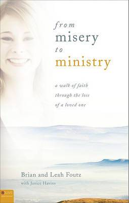 From Misery to Ministry: A Walk of Faith Through the Loss of a Loved One