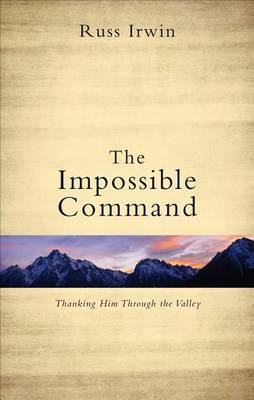 The Impossible Command: Thanking Him Through the Valley
