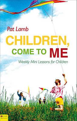Children, Come to Me: Weekly Mini Lessons for Children
