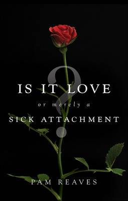 Is It Love... or Merely a Sick Attachment