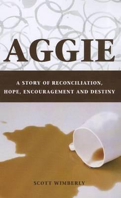 Aggie: A Story of Reconciliation, Hope, Encouragement and Destiny