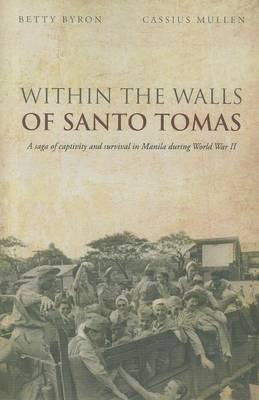 Within the Walls of Santo Tomas: A Saga of Captivity and Survival in Manila During World War II