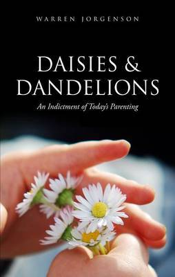 Daisies & Dandelions  : An Indictment of Today's Parenting