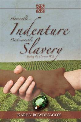 Honorable Indenture Dishonorable Slavery: Testing the Human Will