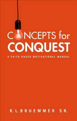 Concepts for Conquest: A Faith Based Motivational Manual