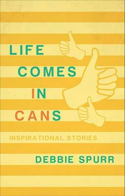 Life Comes in Cans: Inspirational Stories