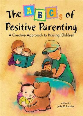 The ABCs of Positive Parenting: A Creative Approach to Raising Children