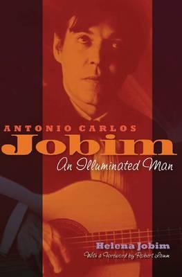 Antonio Carlos Jobim: An Illuminated Man