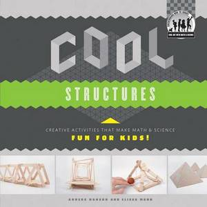 Cool Structures: Creative Activities That Make Math & Science Fun for Kids!  : Creative Activities That Make Math & Science Fun for Kids!