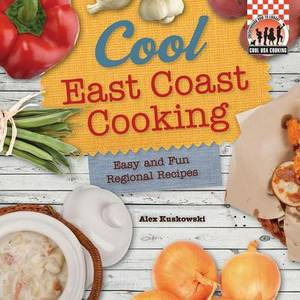 Cool East Coast Cooking: Easy and Fun Regional Recipes: Easy and Fun Regional Recipes