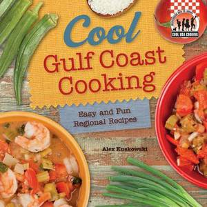 Cool Gulf Coast Cooking: Easy and Fun Regional Recipes: Easy and Fun Regional Recipes