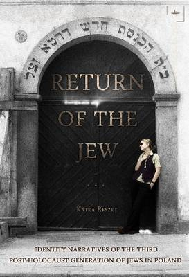 Return of the Jew: Identity Narratives of the Third Post-Holocaust Generation of Jews in Poland