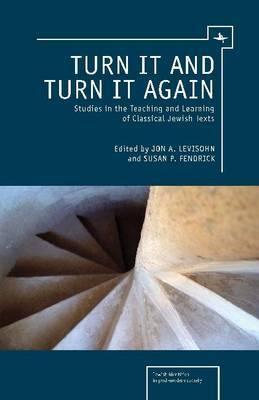 Turn it and Turn it Again: Studies in the Teaching and Learning of Classical Jewish Texts