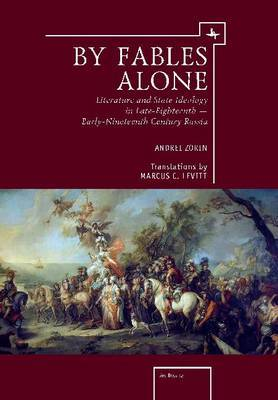 By Fables Alone: Literature and State Ideology in Late-Eighteenth & Early-Nineteenth-Century Russia