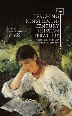 Teaching Nineteenth-Century Russian Literature: Essays in Honor of Robert l. Belknap