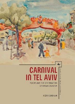 Carnival in Tel Aviv: Purim and the Celebration of Urban Zionism
