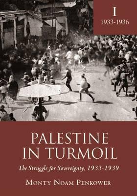 Palestine in Turmoil: The Struggle for Sovereignty, 1933-1939 (Vol. I)