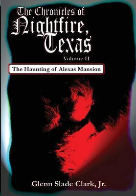 The Chronicles of Nightfire, Texas, Volume II: The Haunting of Alexas Mansion