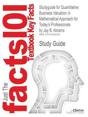 Studyguide for Quantitative Business Valuation: A Mathematical Approach for Today's Professionals by Jay B. Abrams, ISBN 9780470390160