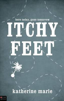Itchy Feet: Here Today, Gone Tomorrow