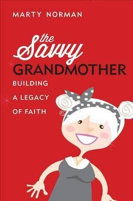 The Savvy Grandmother: Building a Legacy of Faith